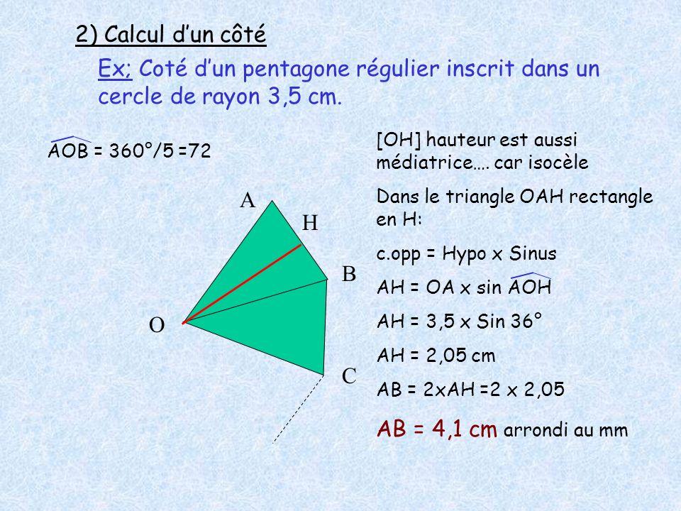 2) Calcul d'un côté Ex; Coté d'un pentagone régulier inscrit dans un cercle de rayon 3,5 cm. [OH] hauteur est aussi médiatrice…. car isocèle.